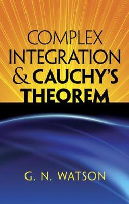 Complex Integration and Cauchy's Theorem by G. N. Watson