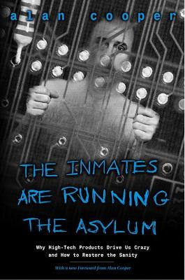The Inmates Are Running the Asylum by Alan Cooper