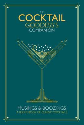 The Cocktail Goddess's Companion: Musings and boozings by Pyramid