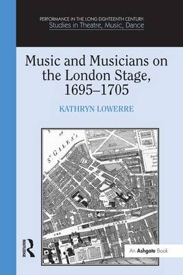 Music and Musicians on the London Stage, 1695-1705 by Kathryn Lowerre
