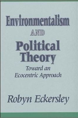 Environmentalism and Political Theory by Robyn Eckersley
