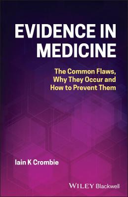 Evidence in Medicine: The Common Flaws, Why They Occur and How to Prevent Them by Iain K. Crombie