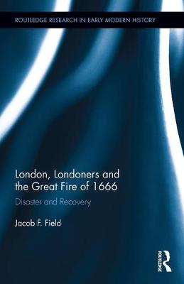 London, Londoners and the Great Fire of 1666 by Jacob F. Field