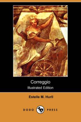 Correggio (Illustrated Edition) (Dodo Press) by Estelle M Hurll