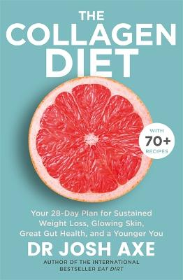 The Collagen Diet: from the bestselling author of Keto Diet by Dr Josh Axe