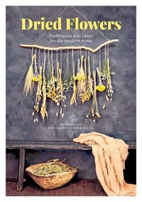 Dried Flowers: Techniques and ideas for the modern home by Morgane Illes