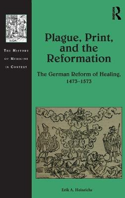 Plague, Print, and the Reformation by Erik A. Heinrichs