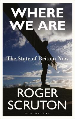 Where We Are: The State of Britain Now by Roger Scruton