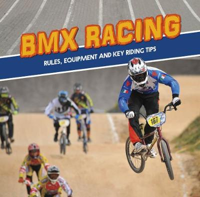 BMX Racing: Rules, Equipment and Key Riding Tips by Tyler Omoth