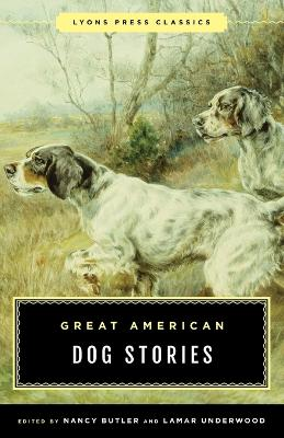 Great American Dog Stories: Lyons Press Classic by Nancy Butler