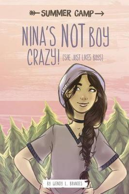 Nina's NOT Boy Crazy! (She Just Likes Boys) by ,Wendy,L Brandes