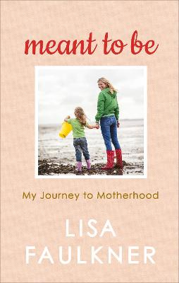 Meant to Be by Lisa Faulkner