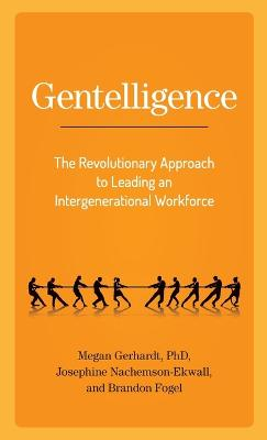 Gentelligence: The Revolutionary Approach to Leading an Intergenerational Workforce book