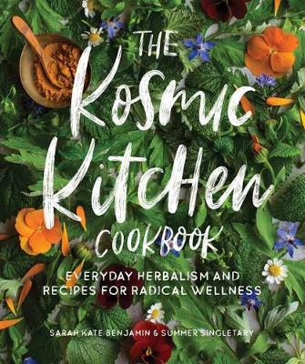 The Kosmic Kitchen Cookbook: Everyday Herbalism and Recipes for Radical Wellness book