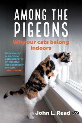 Among the Pigeons: Why our cats belong indoors by John L. Read