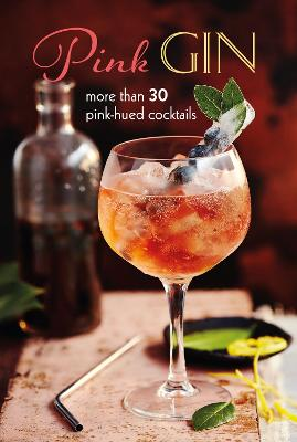 Pink Gin: More Than 30 Pink-Hued Cocktails by Ryland Peters & Small