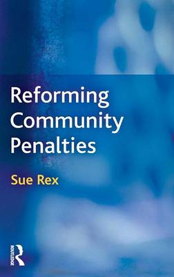 Reforming Community Penalties by Sue Rex