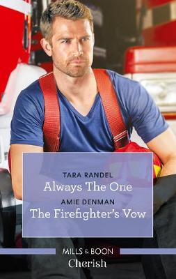 Always the One/The Firefighter's Vow by Amie Denman