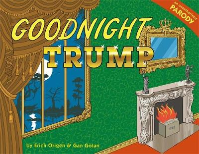 Goodnight Trump by Erich Origen