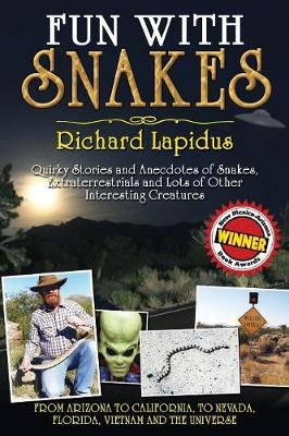 Fun with Snakes: Quirky Stories and Anecdotes of Snakes, Extraterrestrials and Lots of Other Interesting Creatures by Richard Lapidus