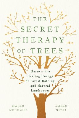 The Secret Therapy of Trees: Harness the Healing Energy of Natural Landscapes by Marco Mencagli