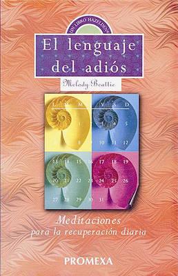 El lenguaje desl adios: Meditaciones para la recuperacion diaria by Melody Beattie