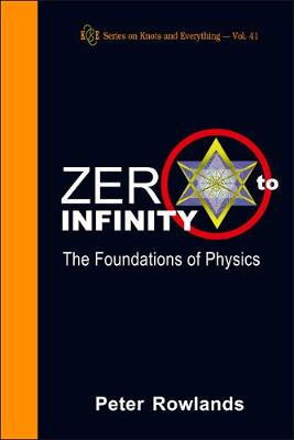 Zero To Infinity: The Foundations Of Physics by Peter Rowlands
