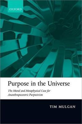 Purpose in the Universe by Tim Mulgan