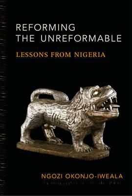 Reforming the Unreformable by Ngozi Okonjo-Iweala