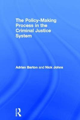 The Policy Making Process in the Criminal Justice System by Adrian Barton