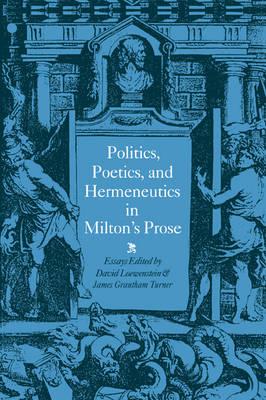 Politics, Poetics, and Hermeneutics in Milton's Prose book