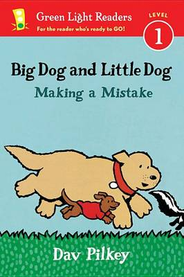Big Dog and Little Dog Making a Mistake (GLR Level 1) by Dav Pilkey