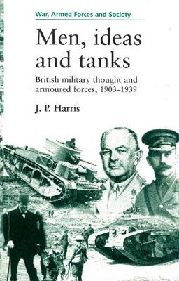 Men, Ideas and Tanks by J. P. Harris