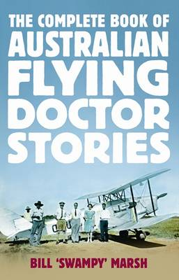 Complete Book of Australian Flying Doctor Stories by Bill Marsh