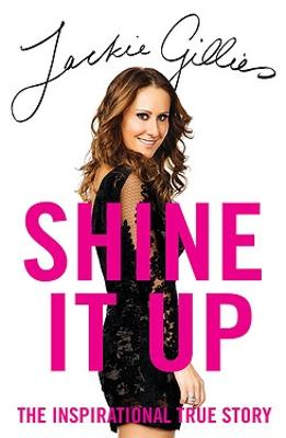 Shine It Up: The inspirational true story by Jackie Gillies