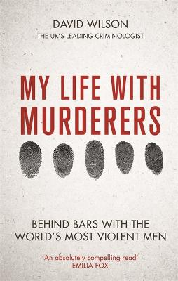 My Life with Murderers: Behind Bars with the World's Most Violent Men by David Wilson