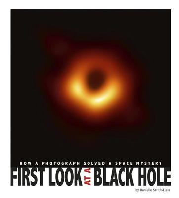 First Look at a Black Hole by Danielle Smith-Llera
