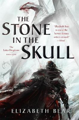 The Stone in the Skull: The Lotus Kingdoms, Book One by Elizabeth Bear