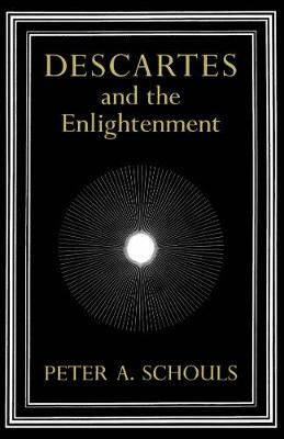 Descartes and the Enlightenment by Peter A. Schouls