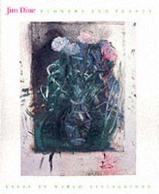 Jim Dine: Flowers and Plants by Marco Livingstone