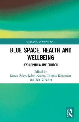 Blue Space, Health and Wellbeing: Hydrophilia Unbounded by Ronan Foley