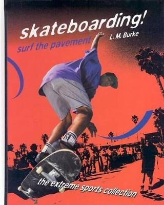 Skateboarding! Surf the Paveme by Lm Burke
