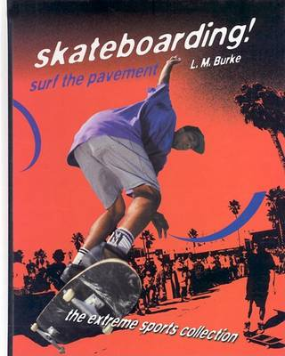 Skateboarding! Surf the Pavement by L M Burke