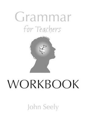 Grammar for Teachers Workbook by John Seely