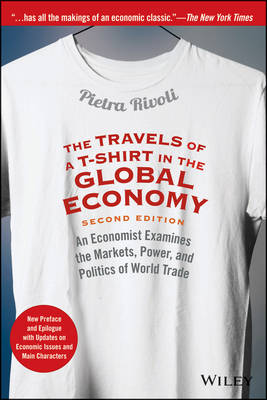 The Travels of a T-shirt in the Global Economy by Pietra Rivoli