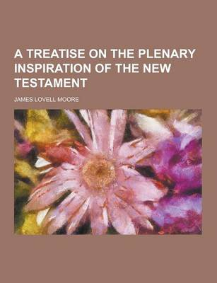 A Treatise on the Plenary Inspiration of the New Testament by James Lovell Moore