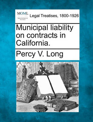 Municipal Liability on Contracts in California. by V. Long