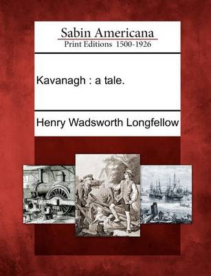 Kavanagh: A Tale. by Henry Wadsworth Longfellow