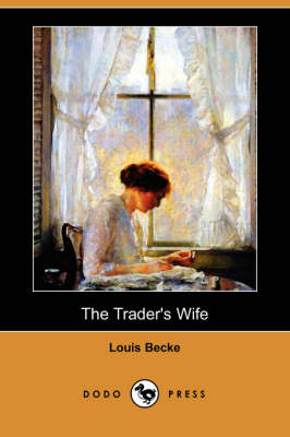 The Trader's Wife (Dodo Press) by Louis Becke