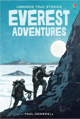 True Stories of Everest Adventures by Paul Dowswell